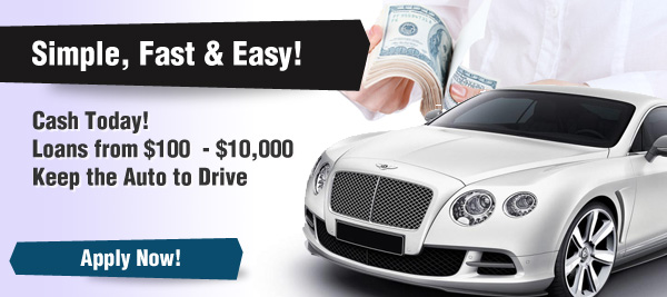 Cash Today! Loans from $100  - $10,000 Keep the Auto to Drive